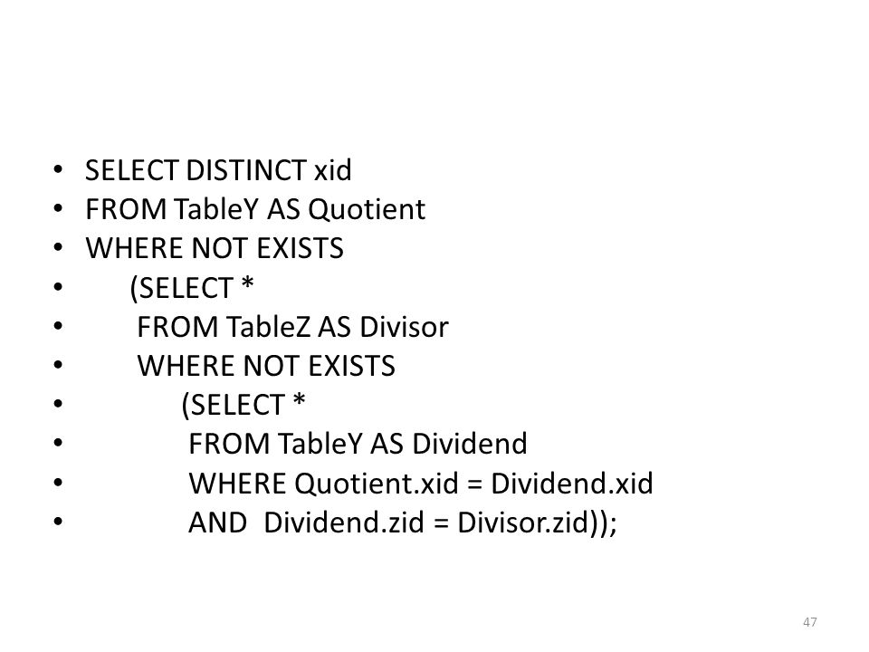 SELECT DISTINCT xid FROM TableY AS Quotient WHERE NOT EXISTS (SELECT * FROM TableZ AS Divisor WHERE NOT EXISTS (SELECT * FROM TableY AS Dividend WHERE