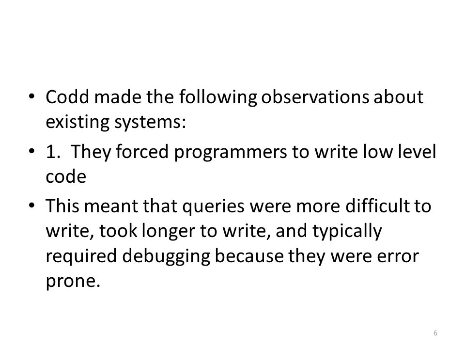 Codd made the following observations about existing systems: 1.