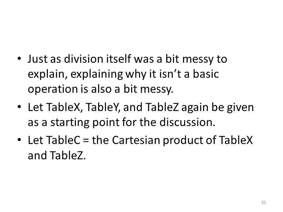 Just as division itself was a bit messy to explain, explaining why it isn't a basic operation is also a bit messy. Let TableX, TableY, and TableZ agai