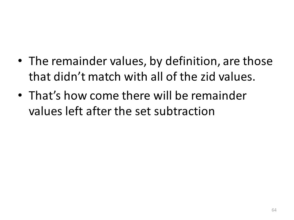 The remainder values, by definition, are those that didn't match with all of the zid values.