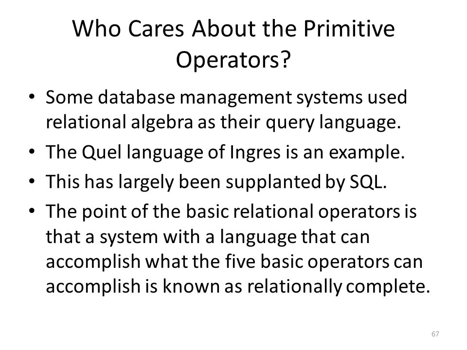 Who Cares About the Primitive Operators? Some database management systems used relational algebra as their query language. The Quel language of Ingres