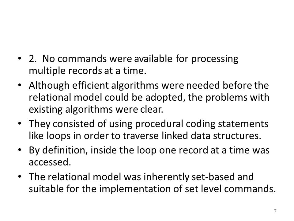 2. No commands were available for processing multiple records at a time. Although efficient algorithms were needed before the relational model could b