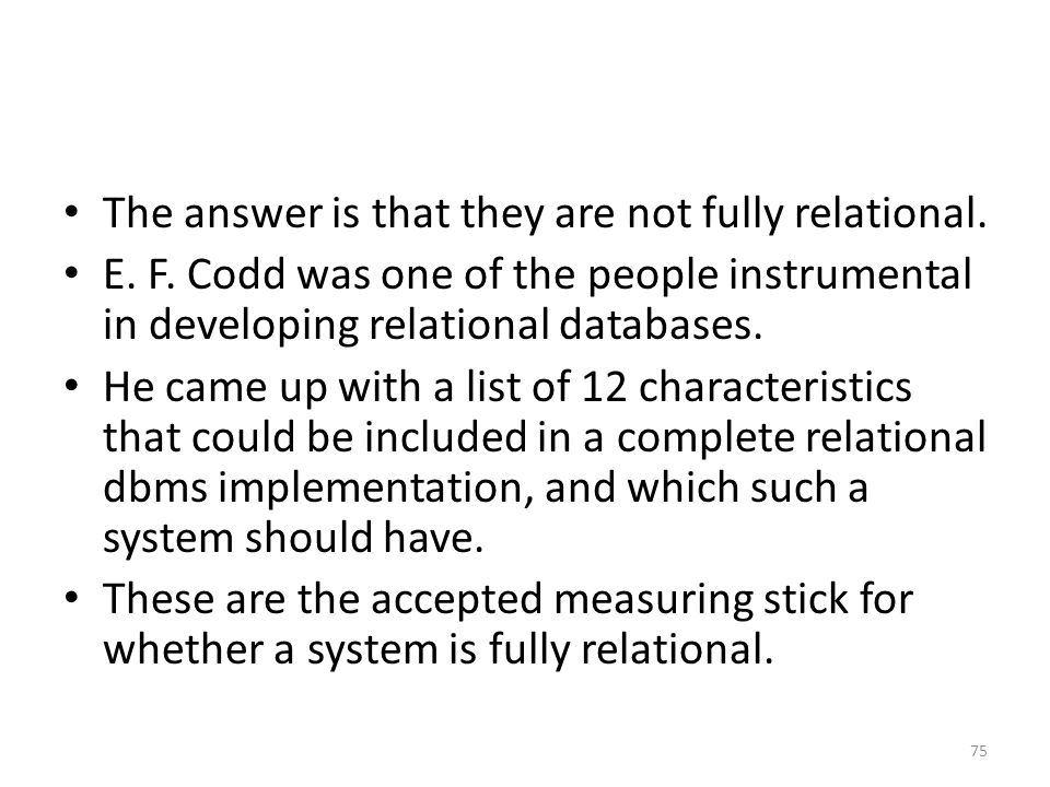 The answer is that they are not fully relational. E. F. Codd was one of the people instrumental in developing relational databases. He came up with a