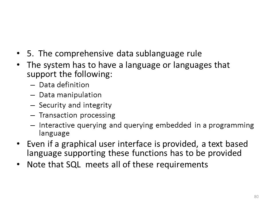 5. The comprehensive data sublanguage rule The system has to have a language or languages that support the following: – Data definition – Data manipul