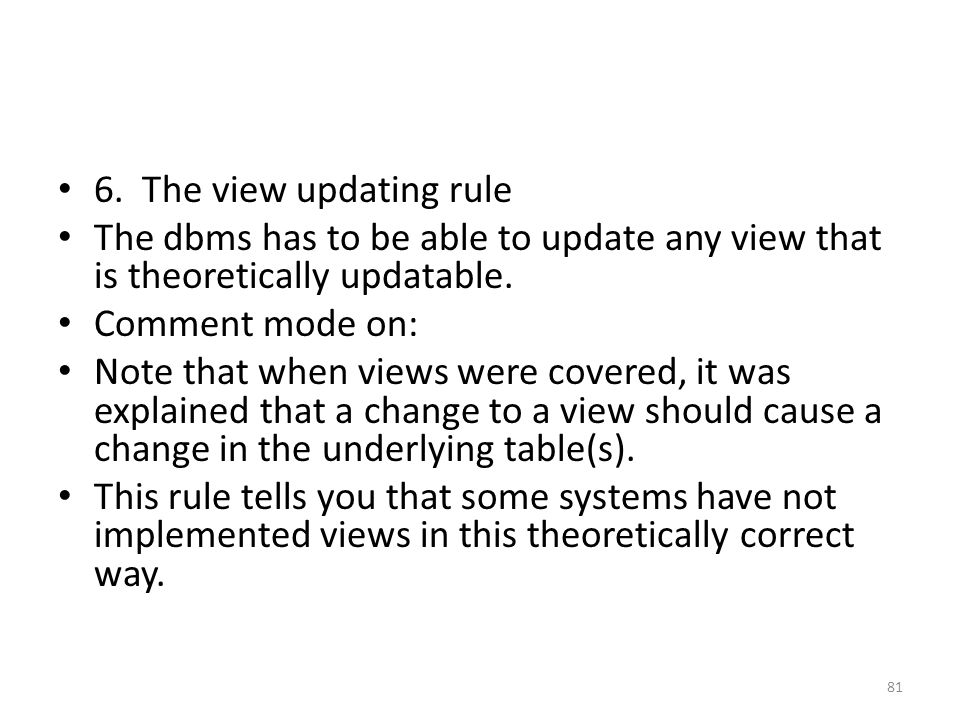 6. The view updating rule The dbms has to be able to update any view that is theoretically updatable. Comment mode on: Note that when views were cover