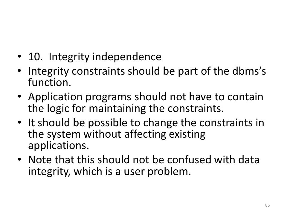 10. Integrity independence Integrity constraints should be part of the dbms's function.