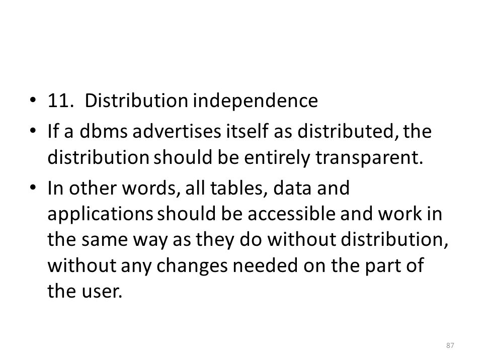 11. Distribution independence If a dbms advertises itself as distributed, the distribution should be entirely transparent. In other words, all tables,