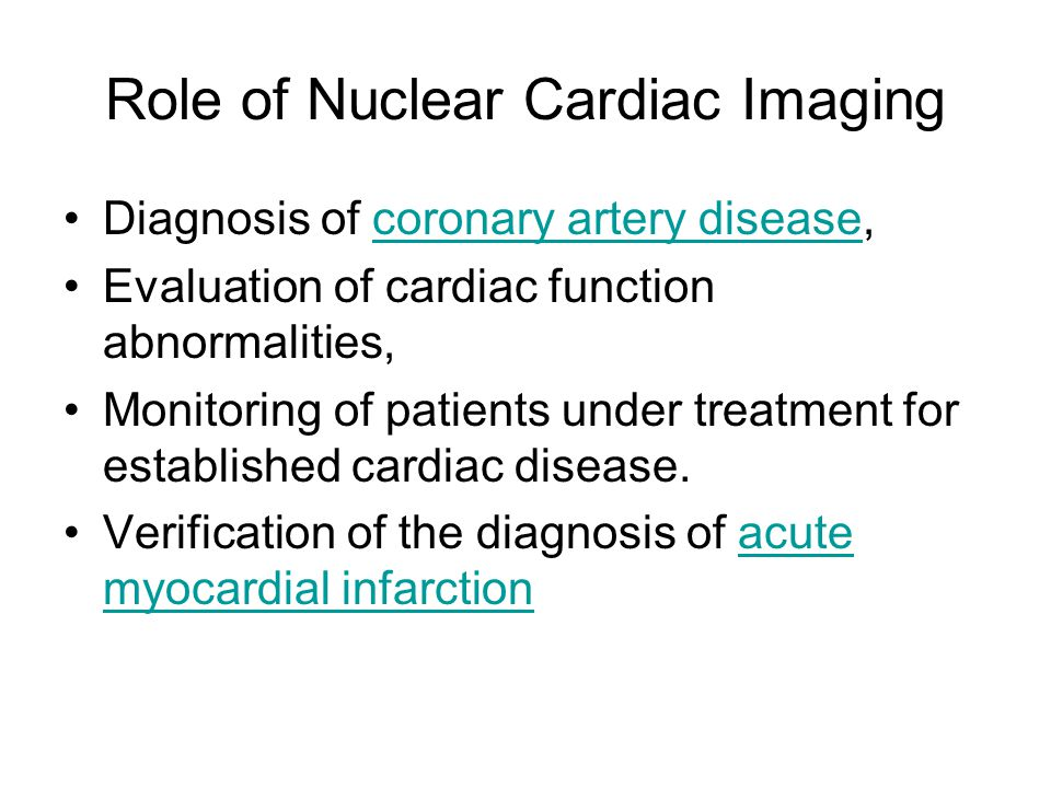 Role of Nuclear Cardiac Imaging Diagnosis of coronary artery disease,coronary artery disease Evaluation of cardiac function abnormalities, Monitoring of patients under treatment for established cardiac disease.