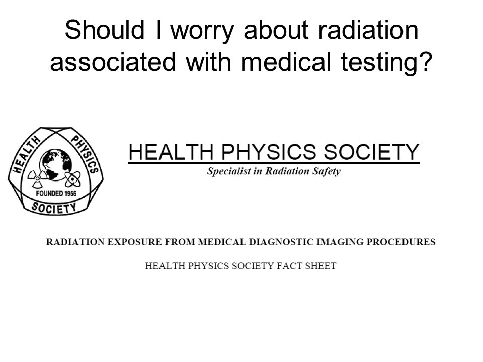 Should I worry about radiation associated with medical testing