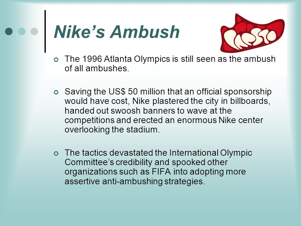 Nike's Ambush The 1996 Atlanta Olympics is still seen as the ambush of all ambushes. Saving the US$ 50 million that an official sponsorship would have