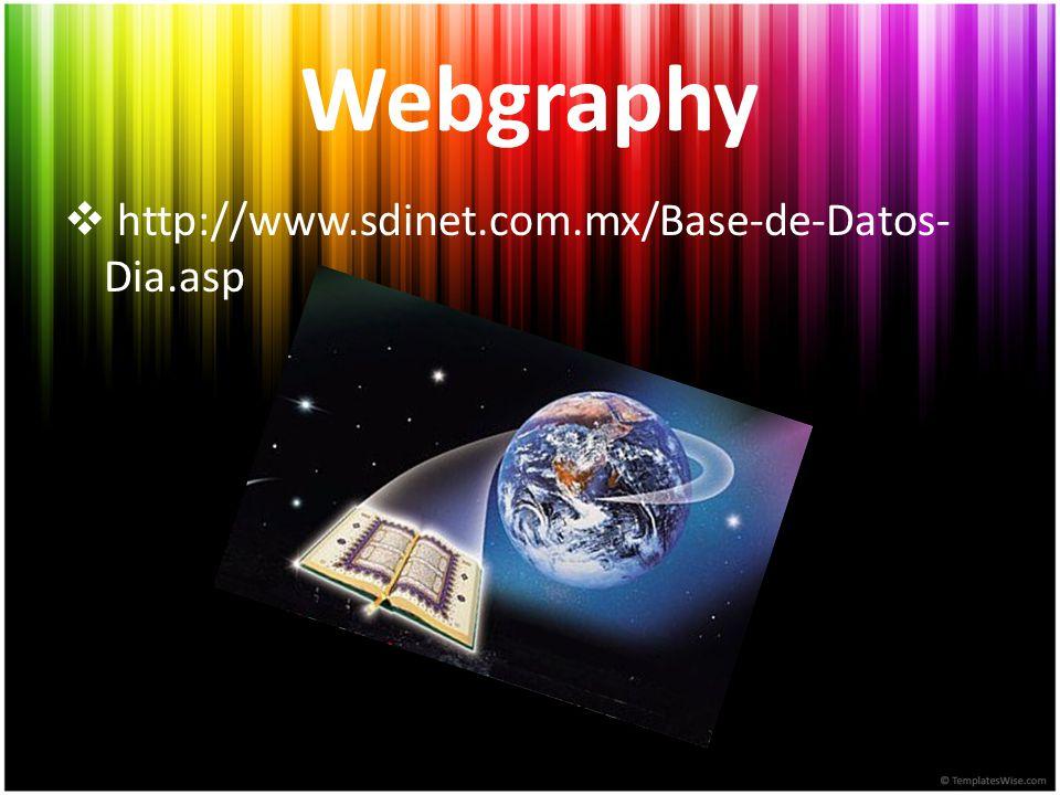 Webgraphy  http://www.sdinet.com.mx/Base-de-Datos- Dia.asp