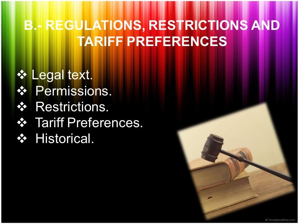 B.- REGULATIONS, RESTRICTIONS AND TARIFF PREFERENCES  Legal text.