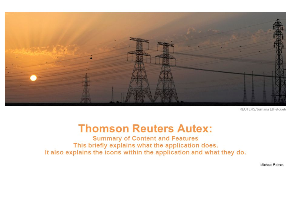 Thomson Reuters Autex: Summary of Content and Features This briefly explains what the application does.