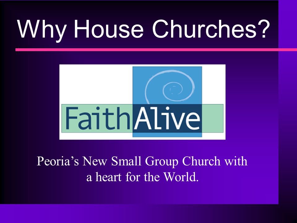 Why House Churches Peoria's New Small Group Church with a heart for the World.