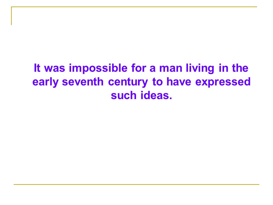 It was impossible for a man living in the early seventh century to have expressed such ideas.