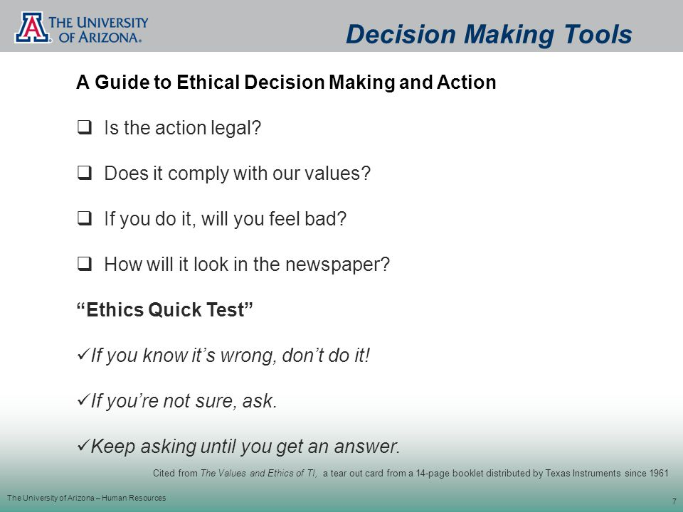 The University of Arizona – Human Resources 7 A Guide to Ethical Decision Making and Action  Is the action legal.
