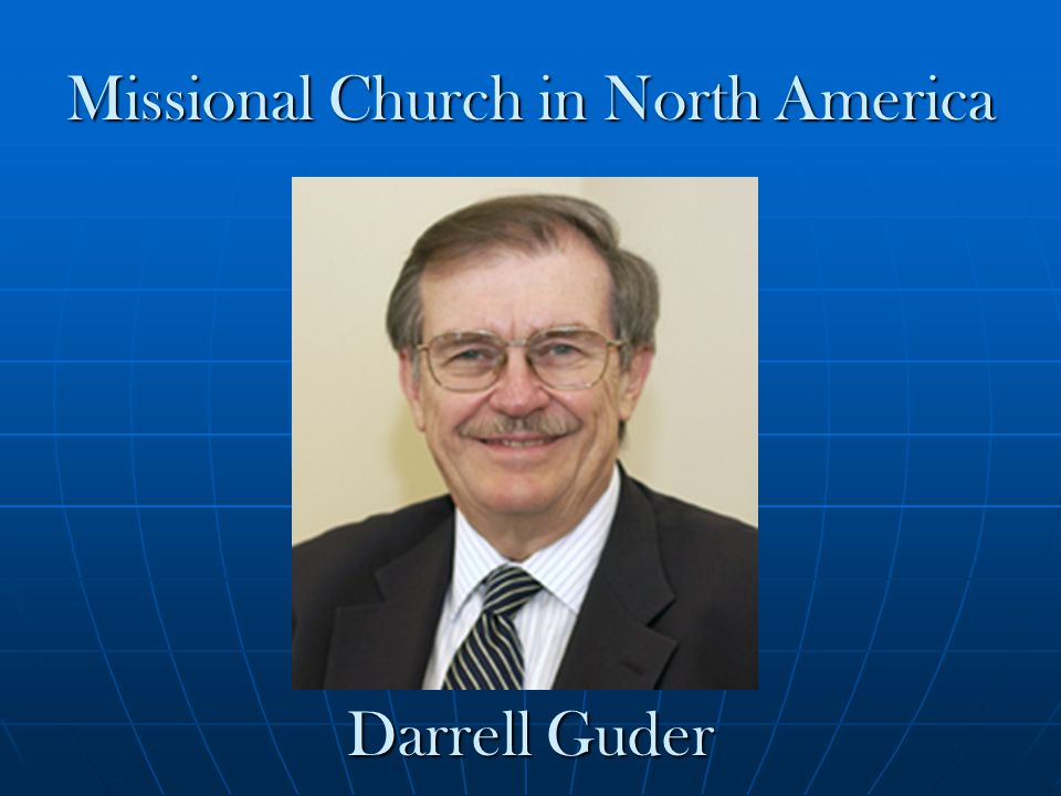 Missional Church in North America Darrell Guder