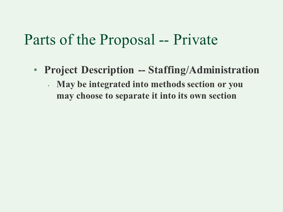 Parts of the Proposal -- Private Project Description -- Staffing/Administration May be integrated into methods section or you may choose to separate it into its own section