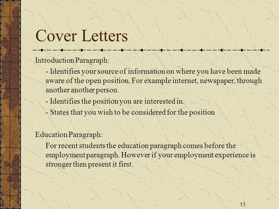 11 Cover Letters Introduction Paragraph: - Identifies your source of information on where you have been made aware of the open position.