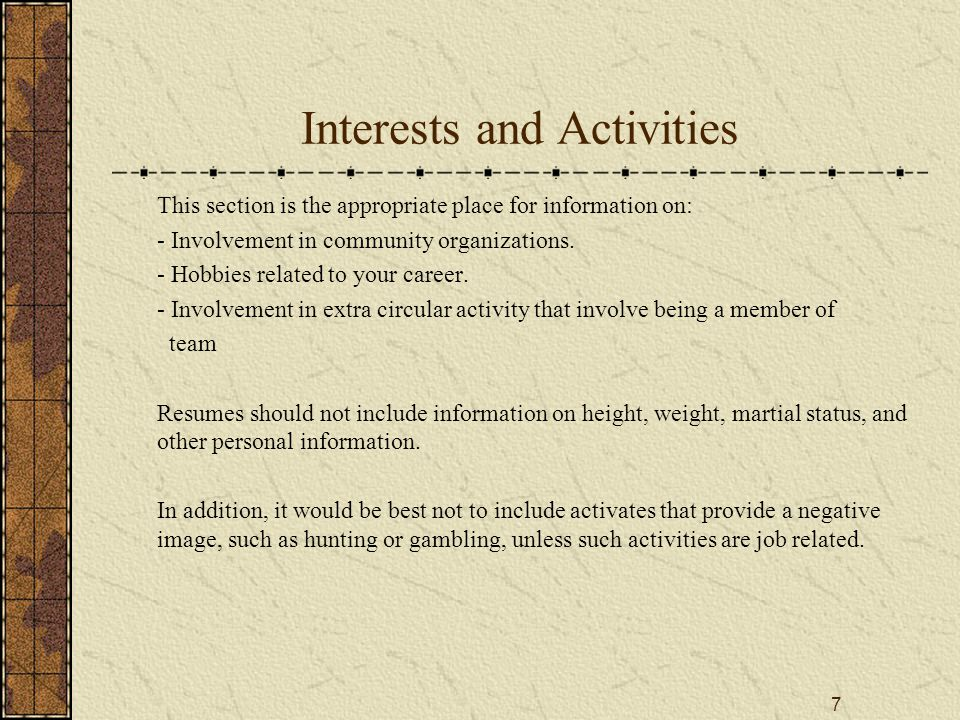 7 Interests and Activities This section is the appropriate place for information on: - Involvement in community organizations.