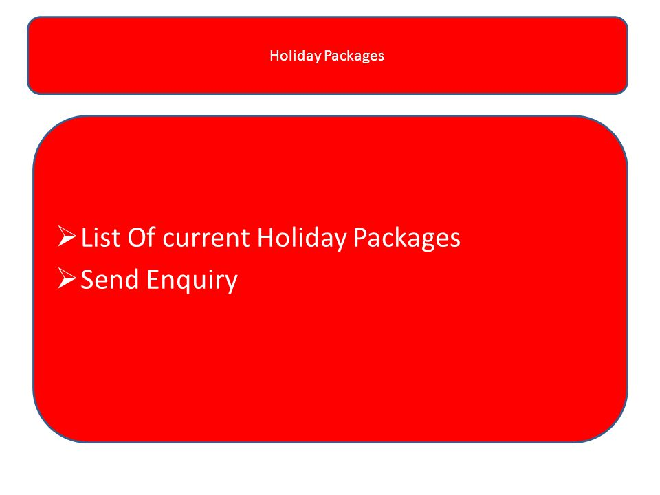 Holiday Packages  List Of current Holiday Packages  Send Enquiry