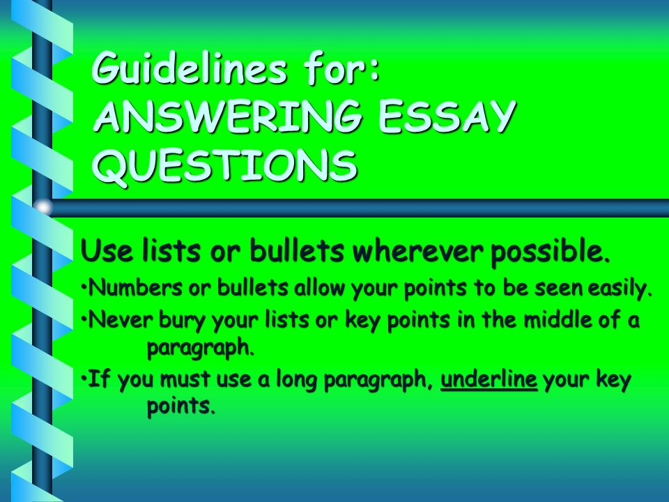 Guidelines for: ANSWERING ESSAY QUESTIONS Use lists or bullets wherever possible.