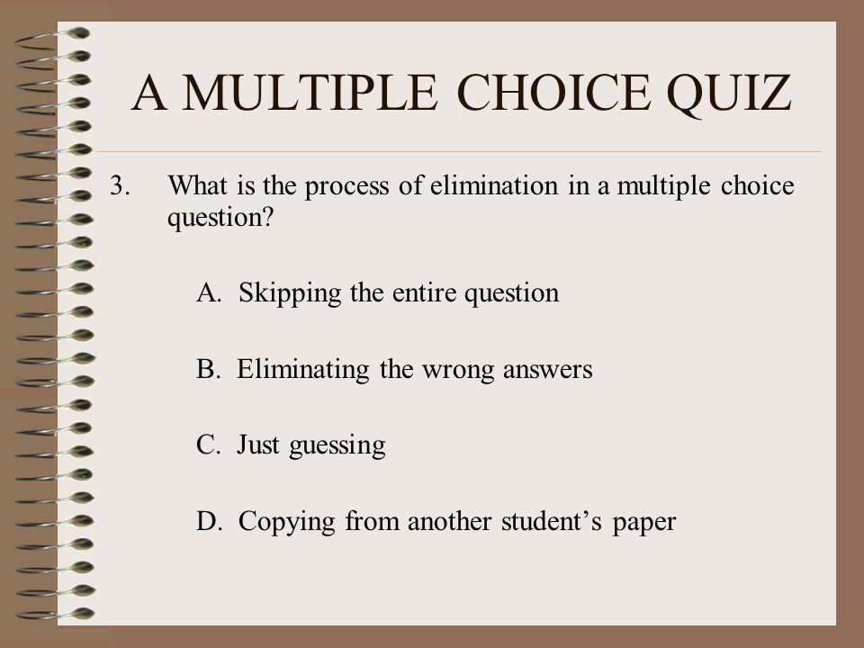 A MULTIPLE CHOICE QUIZ 3.What is the process of elimination in a multiple choice question.