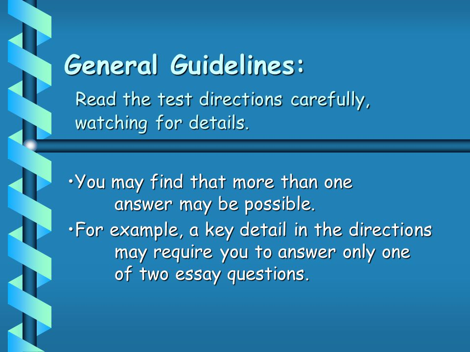 General Guidelines: Read the test directions carefully, watching for details. You may find that more than one answer may be possible.You may find that