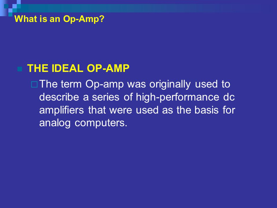 THE IDEAL OP-AMP  Today's integrated circuit op-amp is a very high-gain dc amplifier that uses external feedback networks to control its response.