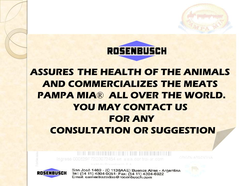 ASSURES THE HEALTH OF THE ANIMALS AND COMMERCIALIZES THE MEATS PAMPA MIA ® ALL OVER THE WORLD.