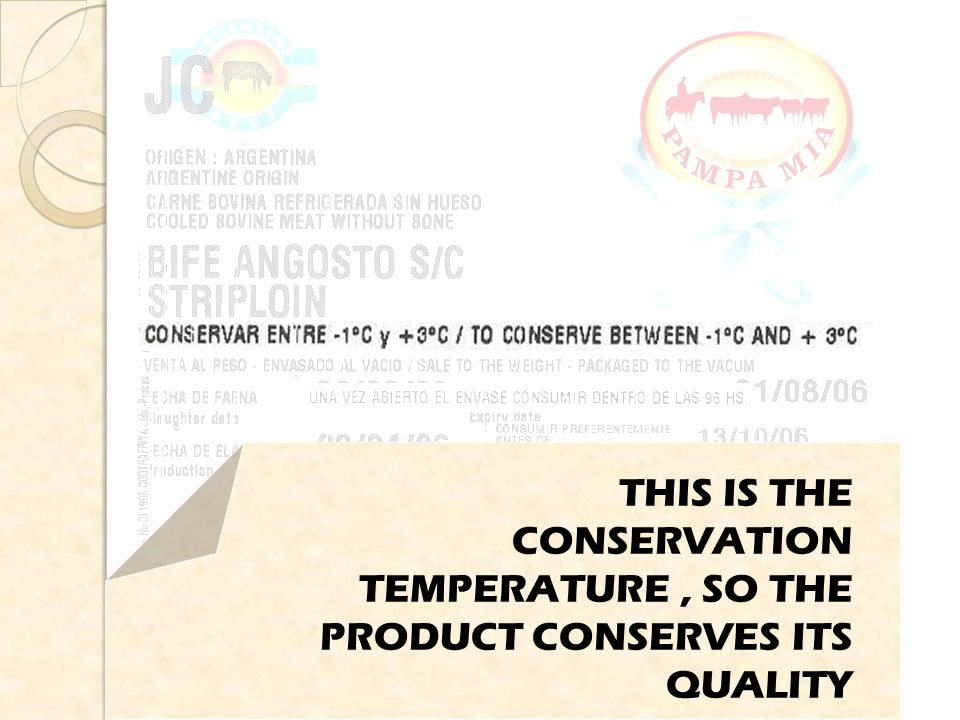 THIS IS THE CONSERVATION TEMPERATURE, SO THE PRODUCT CONSERVES ITS QUALITY