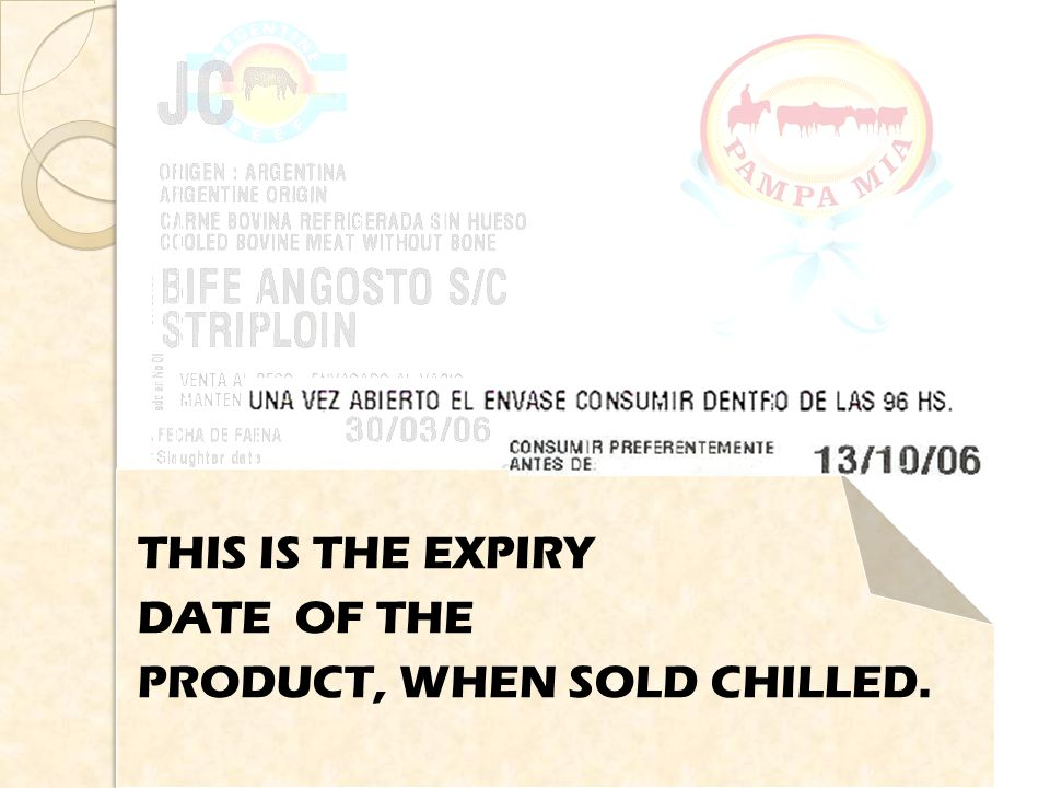 THIS IS THE EXPIRY DATE OF THE PRODUCT, WHEN SOLD CHILLED.