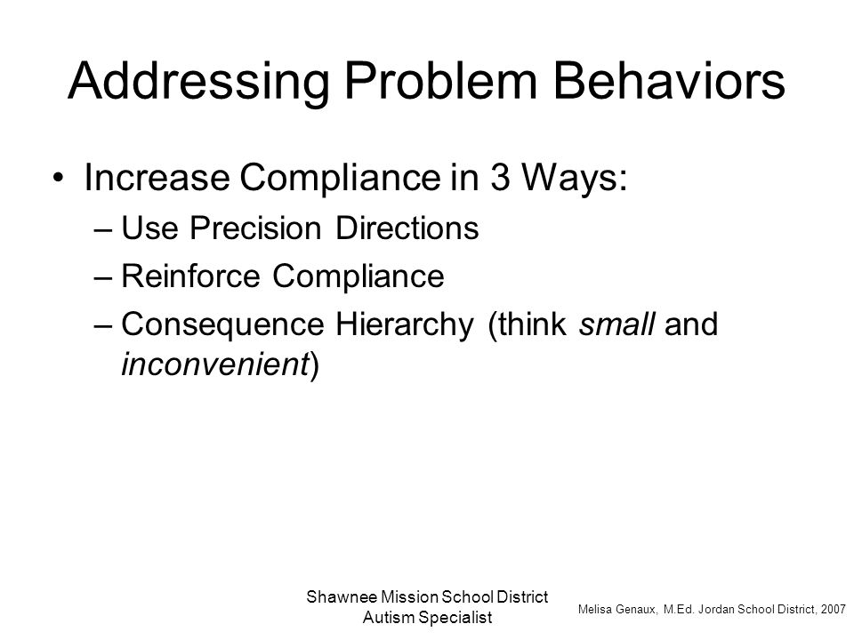 Shawnee Mission School District Autism Specialist Pre-Planned Consequences When consequences are arranged in a hierarchy consisting of small steps, and are designed to be inconvenient for the student by affecting his or her agenda, they are much more likely to be effective in reducing the rate of inappropriate behavior.