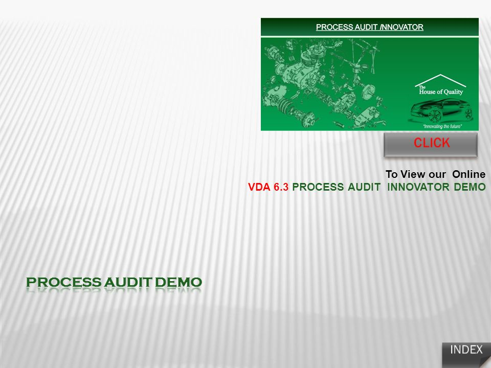 To View our Online VDA 6.3 PROCESS AUDIT INNOVATOR DEMO