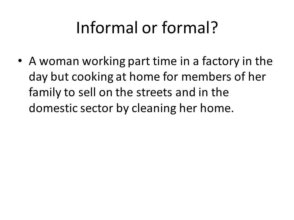 Informal or formal.