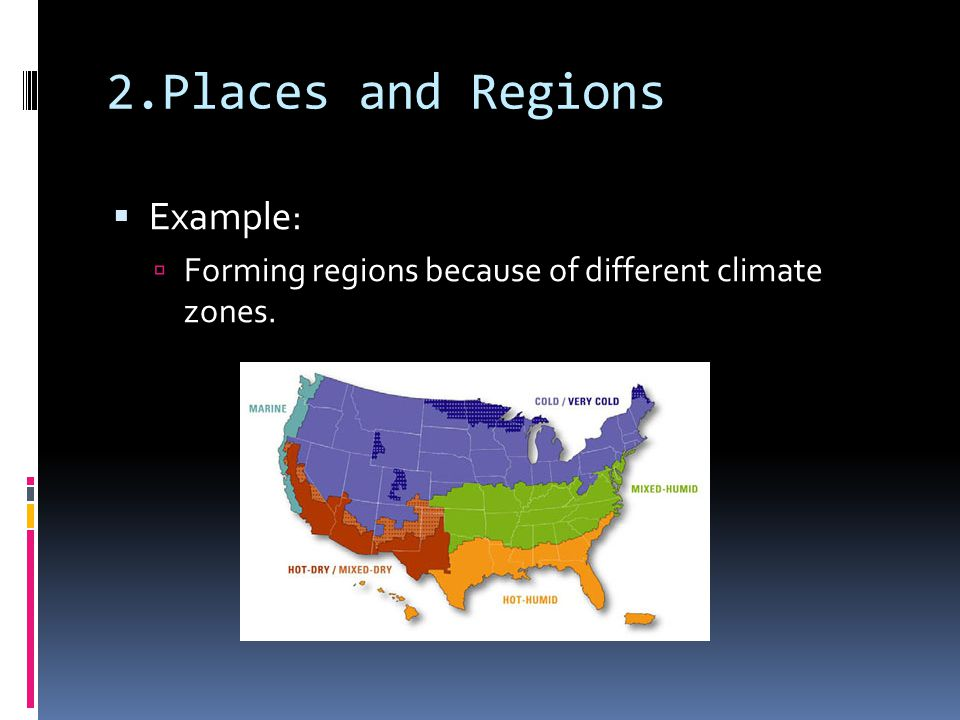 2.Places and Regions  Example:  Forming regions because of different climate zones.