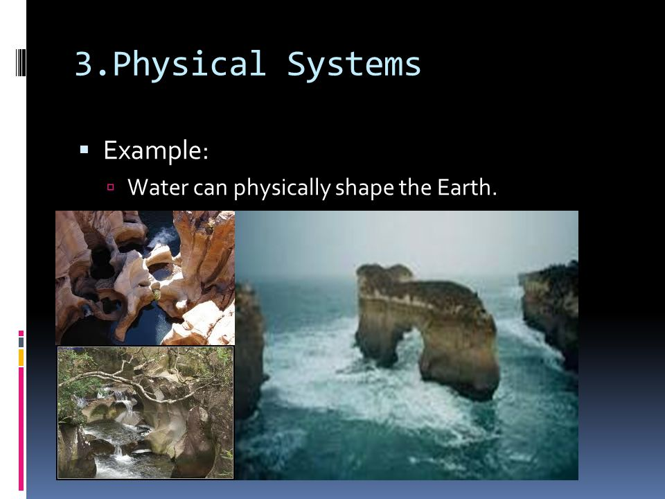 3.Physical Systems  Example:  Water can physically shape the Earth.