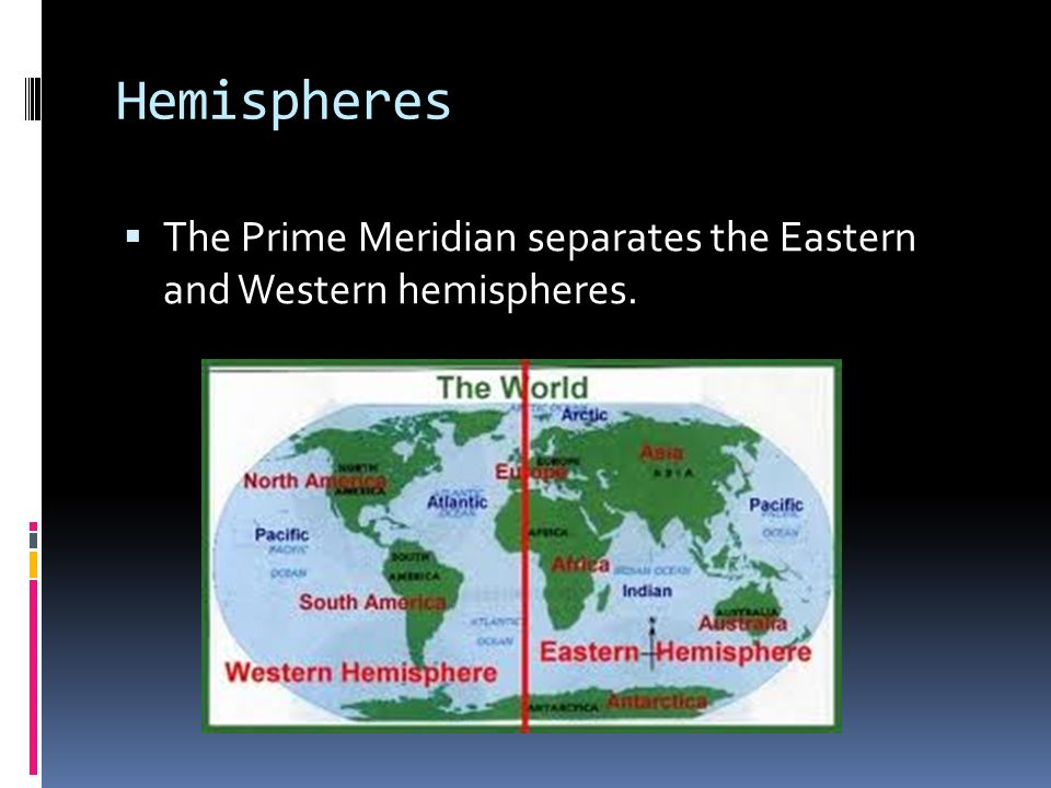 Hemispheres  The Prime Meridian separates the Eastern and Western hemispheres.