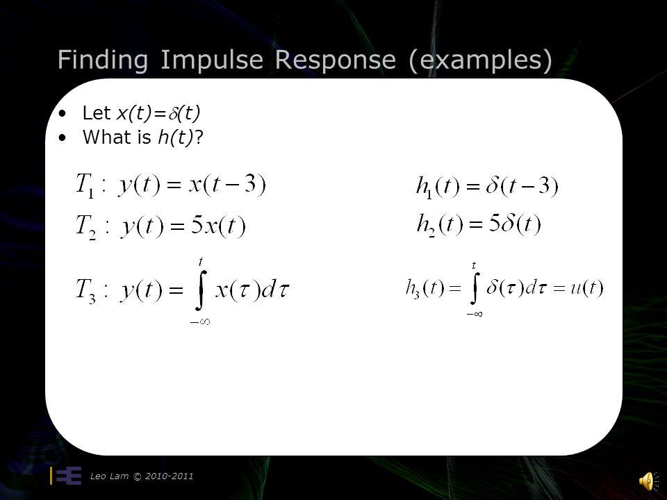 h(t) Leo Lam © 2010-2011 For LTI system T x(t)y(t) T (t) h(t) Impulse  Impulse response T (t-t 0 ) h(t-t 0 ) Shifted Impulse  Shifted Impulse response