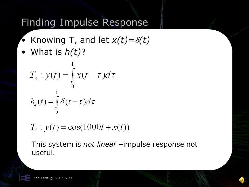 Finding Impulse Response Leo Lam © 2010-2011 For an LTI system, if –x(t)=(t-1)  y(t)=u(t)-u(t-2) –What is h(t).