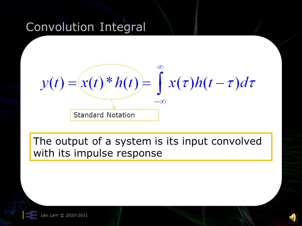 Summary: another vantage point Leo Lam © 2010-2011 20 LINEARITY TIME INVARIANCE Output! An LTI system can be completely described by its impulse respo