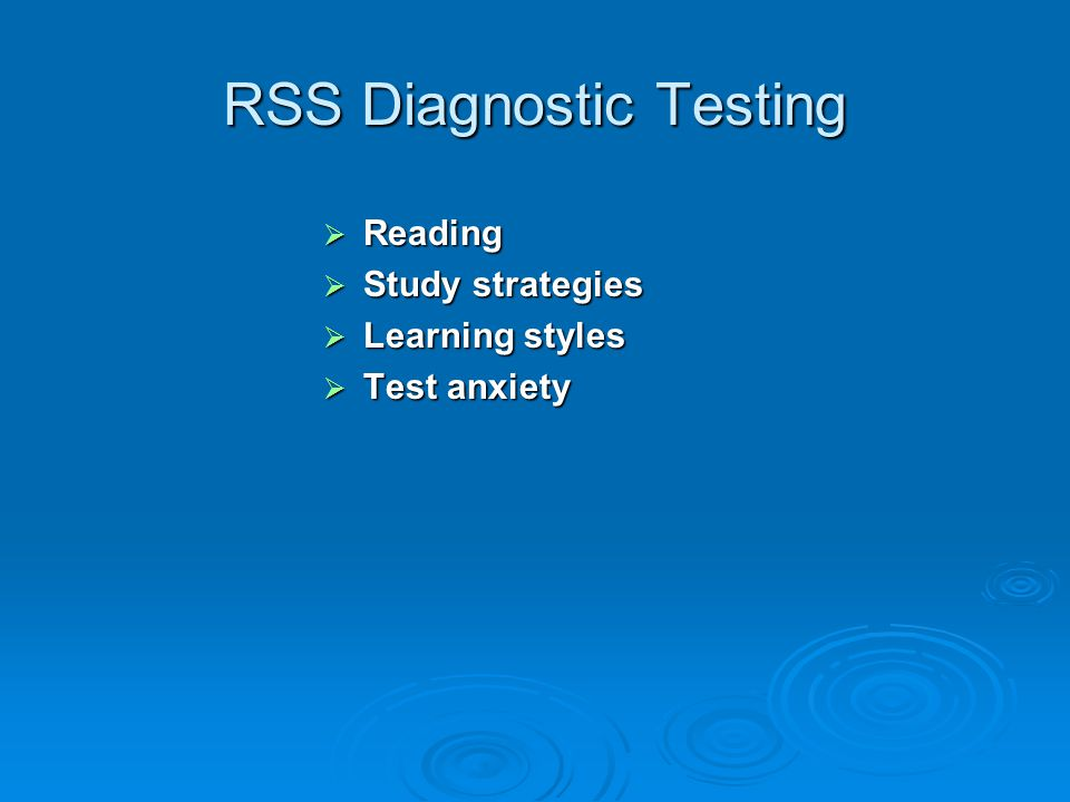 RSS Diagnostic Testing  Reading  Study strategies  Learning styles  Test anxiety