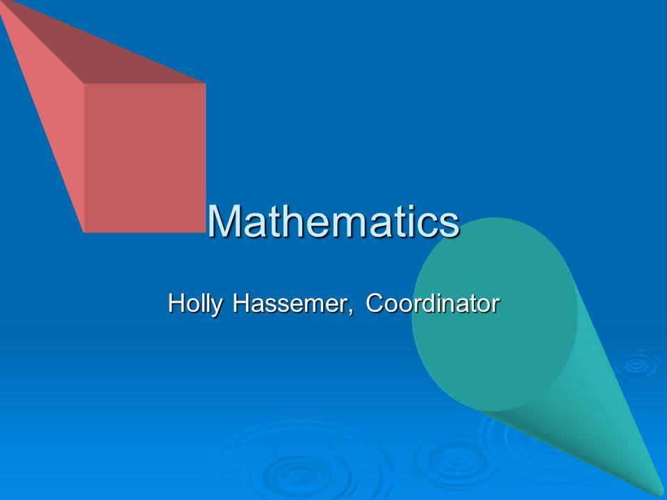 Mathematics Holly Hassemer, Coordinator