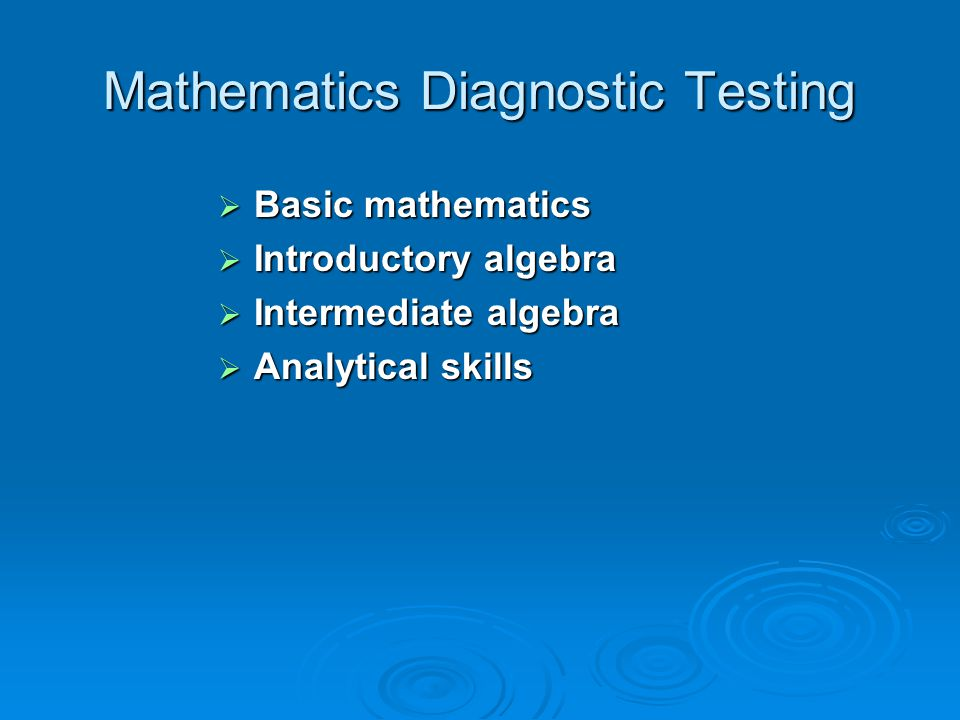 Mathematics Diagnostic Testing  Basic mathematics  Introductory algebra  Intermediate algebra  Analytical skills