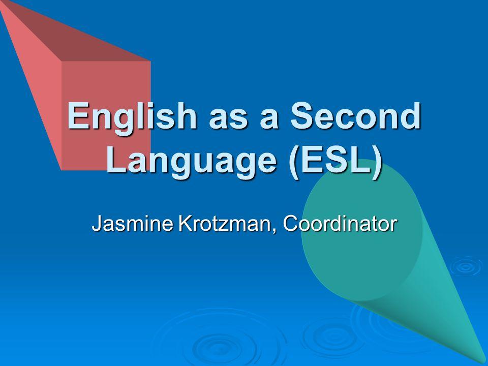English as a Second Language (ESL) Jasmine Krotzman, Coordinator
