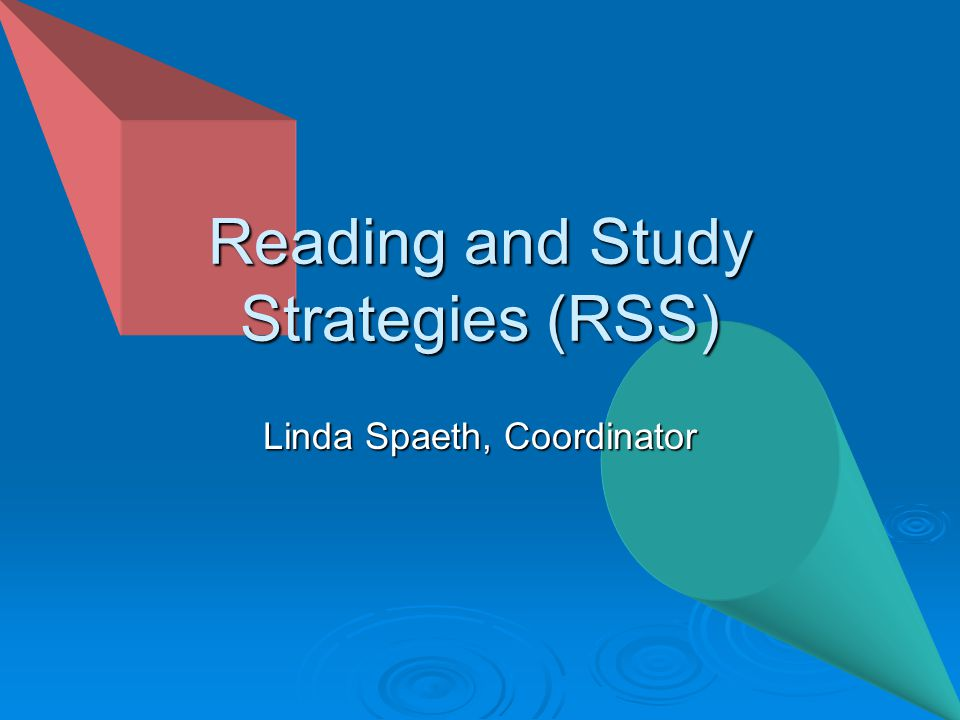 RSS Peer Tutoring  Reading and rate comprehension  Textbook reading strategies  Text and lecture note taking  Exam preparation and test taking skills  Time management  Memory and concentration techniques  PRAXIS I/PPST (Pre-Professional Skills Test)
