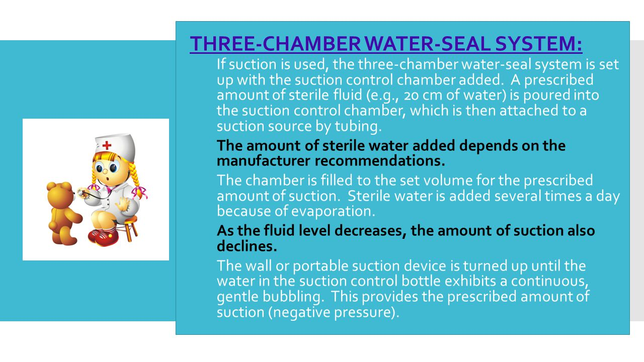  THREE-CHAMBER WATER-SEAL SYSTEM:  If suction is used, the three-chamber water-seal system is set up with the suction control chamber added. A presc