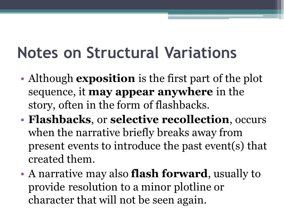 Notes on Structural Variations Although exposition is the first part of the plot sequence, it may appear anywhere in the story, often in the form of flashbacks.