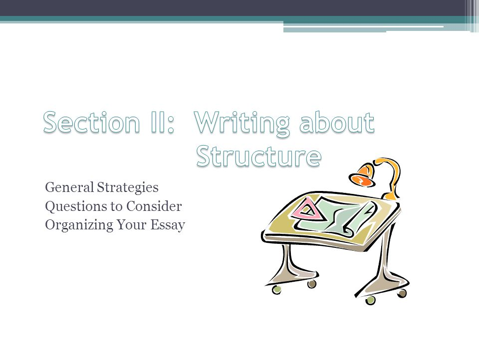 General Strategies Questions to Consider Organizing Your Essay