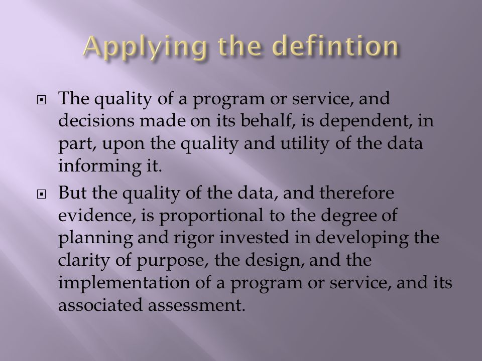  The quality of a program or service, and decisions made on its behalf, is dependent, in part, upon the quality and utility of the data informing it.